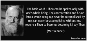 quote-the-basic-word-i-thou-can-be-spoken-only-with-one-s-whole-being-the-concentration-and-fusion-into-martin-buber-214257